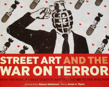 Street Art and the War on Terror, How the World's Best Graffiti Artists said No to the Iraq War